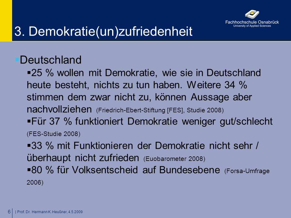 | Prof. Dr. Hermann K. Heußner, 4.5.2009 6 3. Demokratie(un)zufriedenheit  Deutschland  25 % wollen mit Demokratie, wie sie in Deutschland heute bes