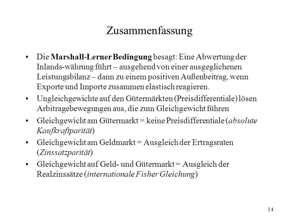 14 Zusammenfassung Die Marshall-Lerner Bedingung besagt: Eine Abwertung der Inlands-währung führt – ausgehend von einer ausgeglichenen Leistungsbilanz