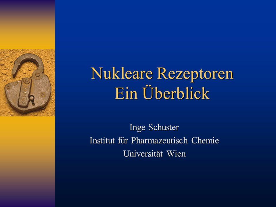 Nukleare Rezeptoren Ein Überblick Inge Schuster Institut für Pharmazeutisch Chemie Universität Wien