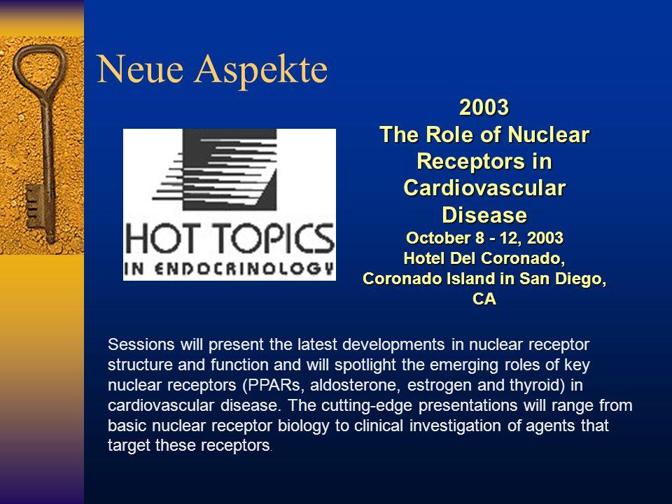 2003 The Role of Nuclear Receptors in Cardiovascular Disease October 8 - 12, 2003 Hotel Del Coronado, Coronado Island in San Diego, CA Neue Aspekte Se