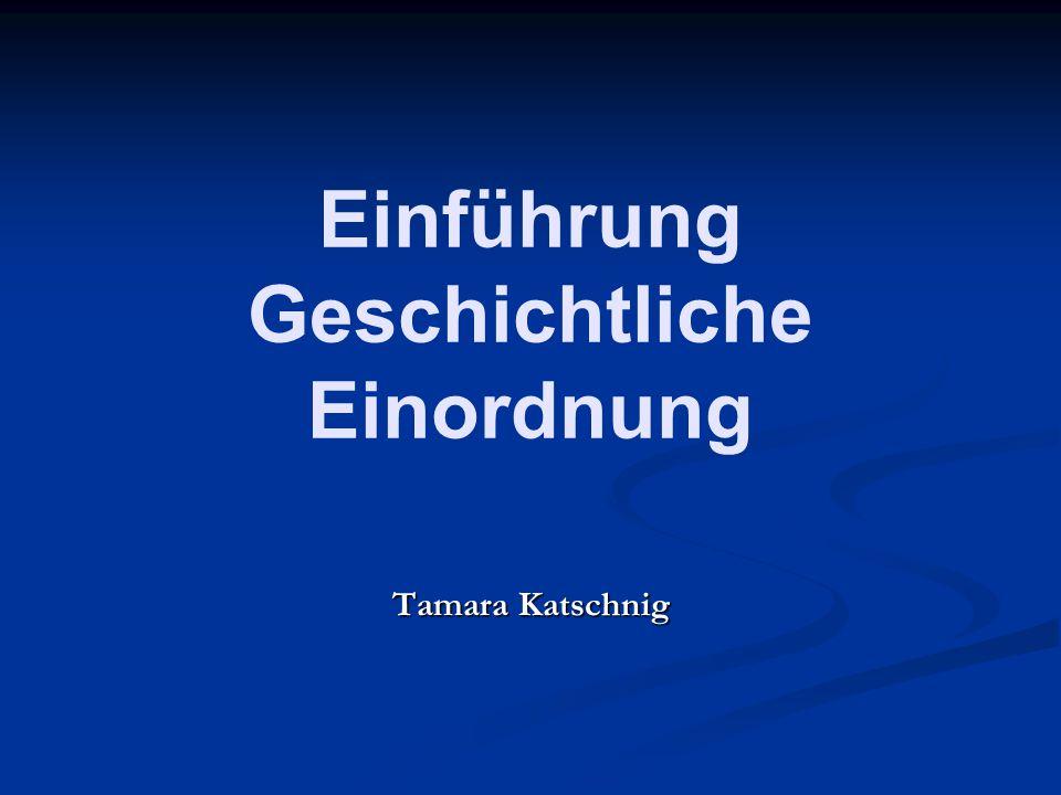 Einführung Geschichtliche Einordnung Tamara Katschnig
