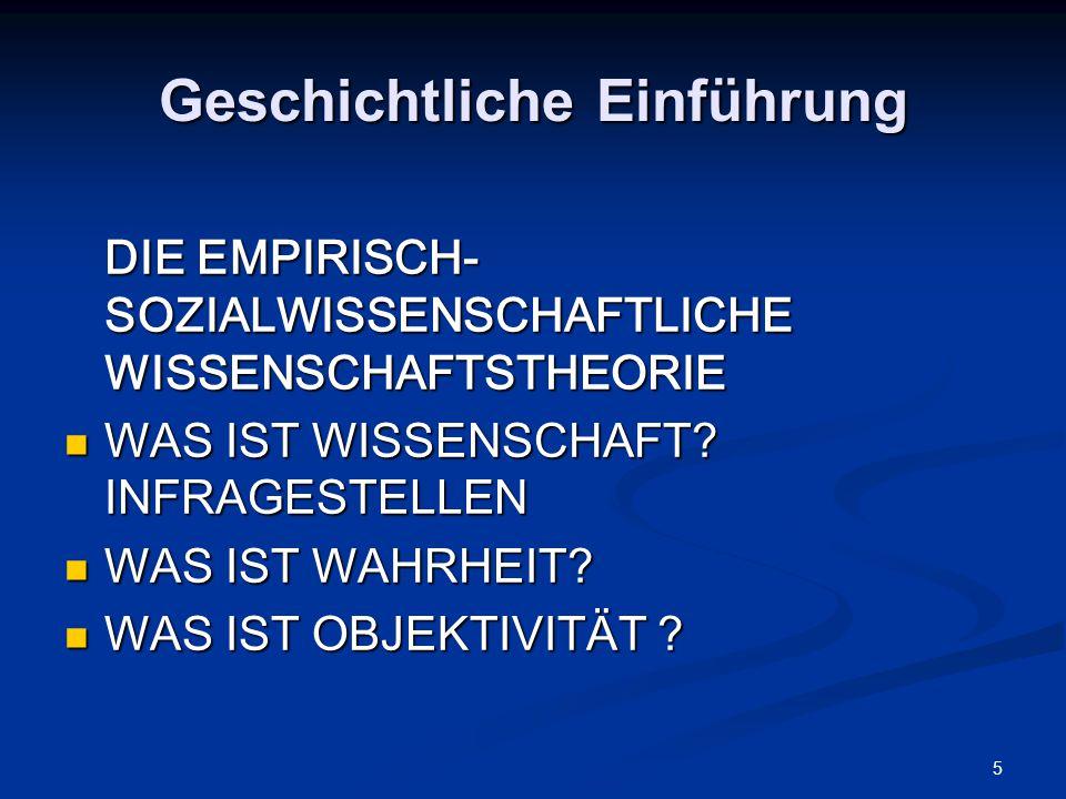 5 Geschichtliche Einführung DIE EMPIRISCH- SOZIALWISSENSCHAFTLICHE WISSENSCHAFTSTHEORIE WAS IST WISSENSCHAFT.