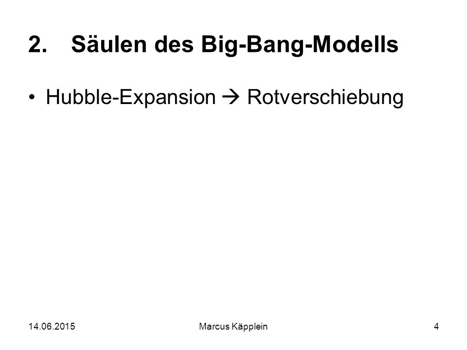 14.06.2015Marcus Käpplein4 2.Säulen des Big-Bang-Modells Hubble-Expansion  Rotverschiebung