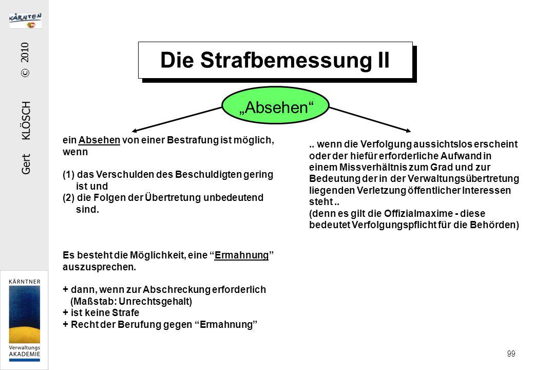 Gert KLÖSCH © 2010 99 Die Strafbemessung II ein Absehen von einer Bestrafung ist möglich, wenn (1) das Verschulden des Beschuldigten gering ist und (2