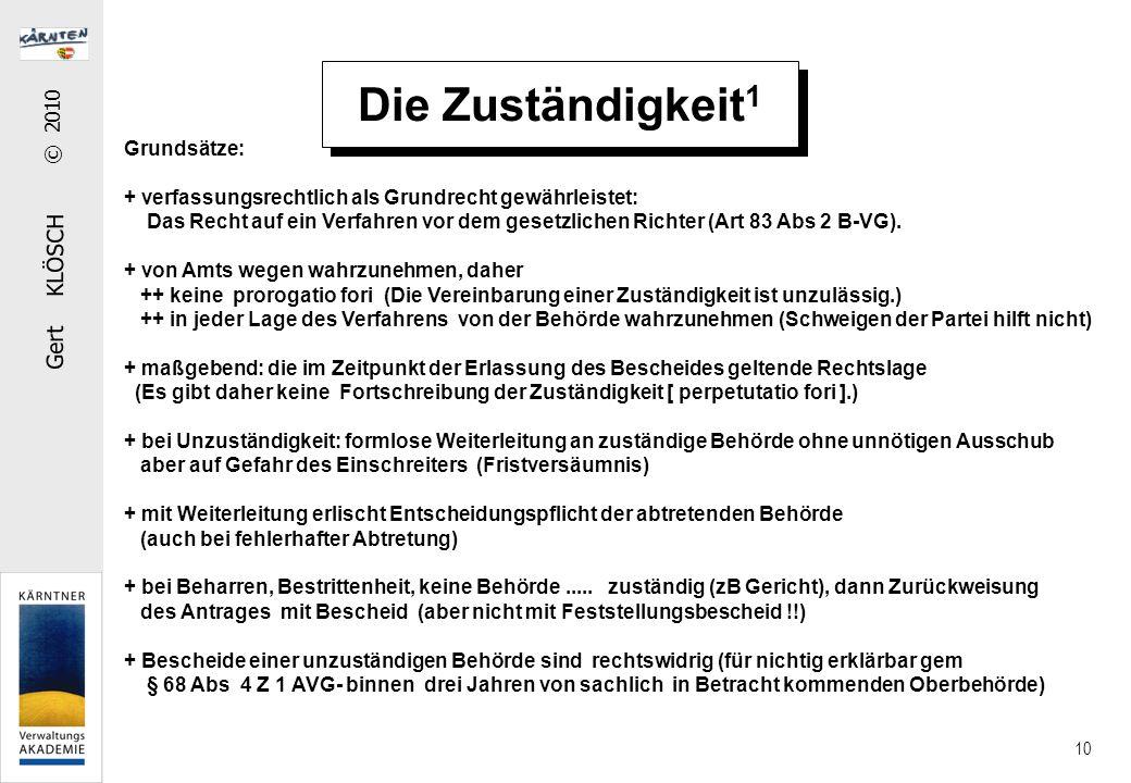 Gert KLÖSCH © 2010 10 Grundsätze: + verfassungsrechtlich als Grundrecht gewährleistet: Das Recht auf ein Verfahren vor dem gesetzlichen Richter (Art 8