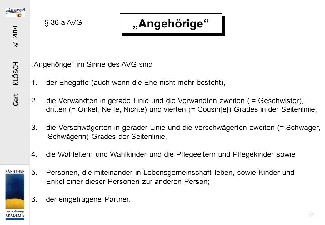 """Gert KLÖSCH © 2010 13 """"Angehörige"""" § 36 a AVG """"Angehörige"""" im Sinne des AVG sind 1.der Ehegatte (auch wenn die Ehe nicht mehr besteht), 2.die Verwandt"""