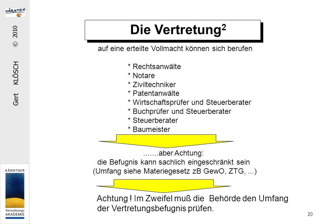 Gert KLÖSCH © 2010 20 Die Vertretung 2 auf eine erteilte Vollmacht können sich berufen * Rechtsanwälte * Notare * Ziviltechniker * Patentanwälte * Wir