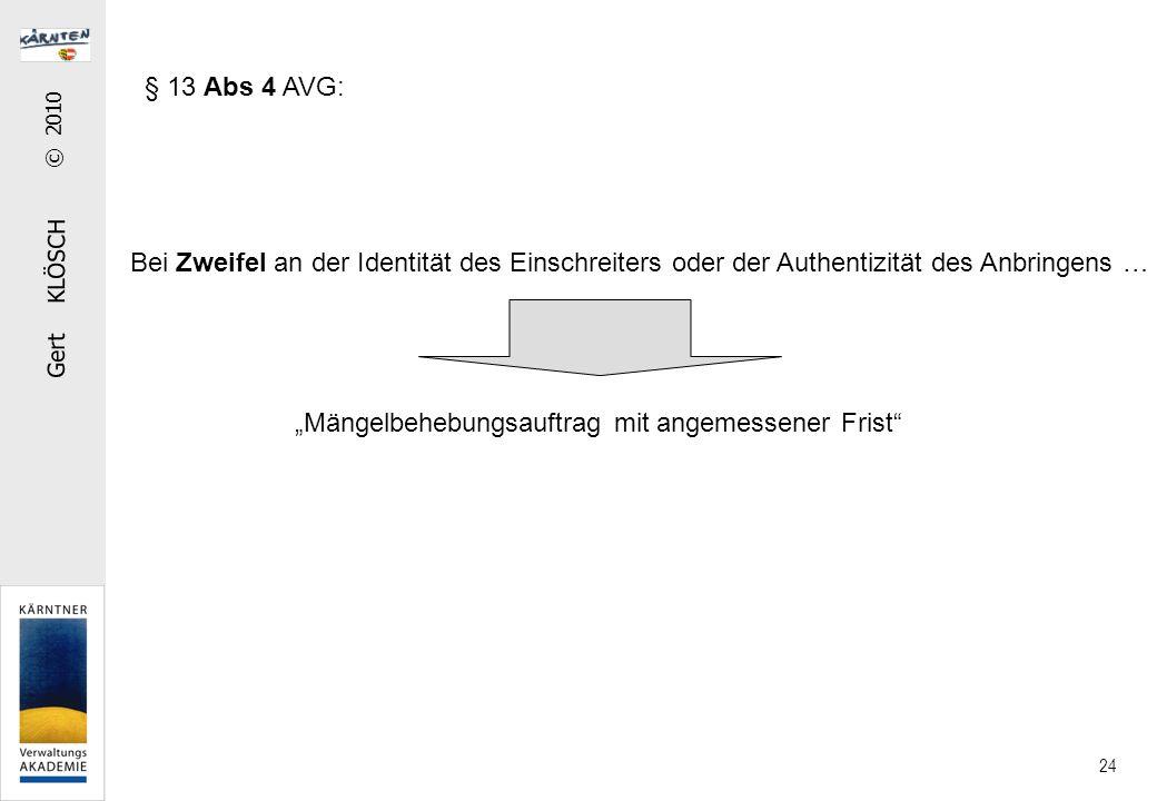 """Gert KLÖSCH © 2010 24 § 13 Abs 4 AVG: """"Mängelbehebungsauftrag mit angemessener Frist Bei Zweifel an der Identität des Einschreiters oder der Authentizität des Anbringens …"""