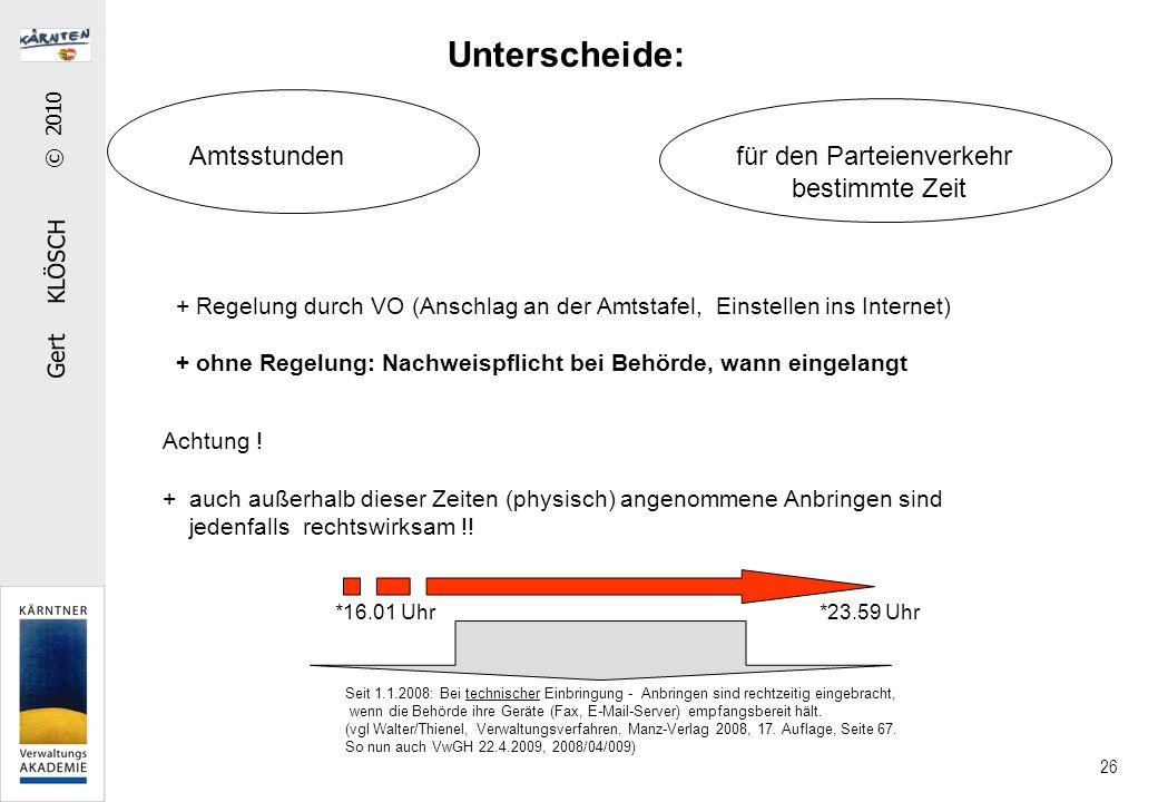 Gert KLÖSCH © 2010 26 Unterscheide: Amtsstundenfür den Parteienverkehr bestimmte Zeit + Regelung durch VO (Anschlag an der Amtstafel, Einstellen ins I