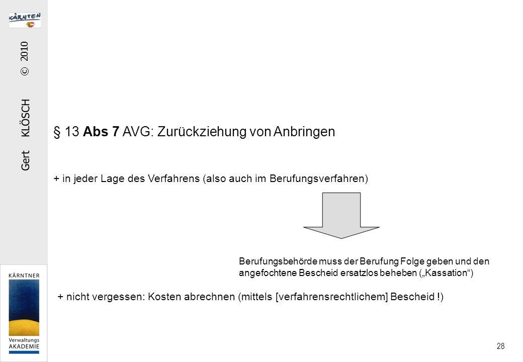 Gert KLÖSCH © 2010 28 § 13 Abs 7 AVG: Zurückziehung von Anbringen + in jeder Lage des Verfahrens (also auch im Berufungsverfahren) Berufungsbehörde mu