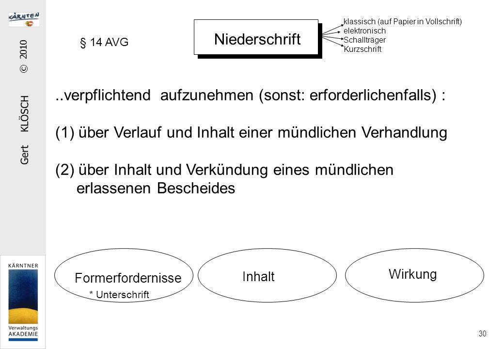 Gert KLÖSCH © 2010 30 Niederschrift..verpflichtend aufzunehmen (sonst: erforderlichenfalls) : (1) über Verlauf und Inhalt einer mündlichen Verhandlung