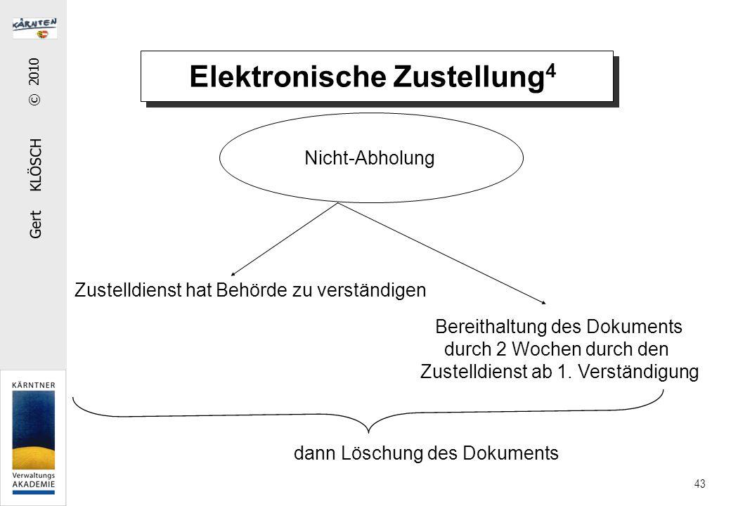 Gert KLÖSCH © 2010 43 Elektronische Zustellung 4 Nicht-Abholung Zustelldienst hat Behörde zu verständigen Bereithaltung des Dokuments durch 2 Wochen d