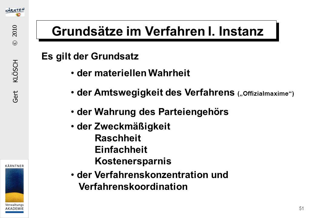 """Gert KLÖSCH © 2010 51 Grundsätze im Verfahren I. Instanz Es gilt der Grundsatz der materiellen Wahrheit der Amtswegigkeit des Verfahrens (""""Offizialmax"""