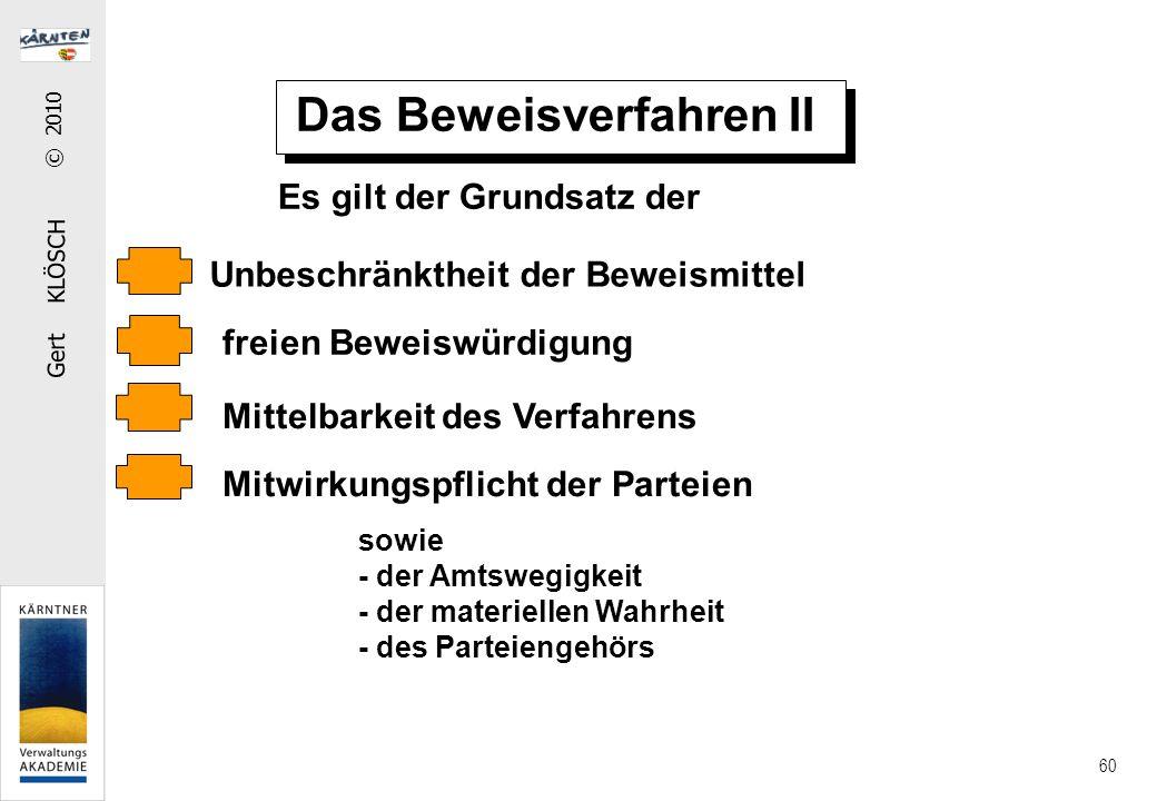 Gert KLÖSCH © 2010 60 Das Beweisverfahren II Es gilt der Grundsatz der Unbeschränktheit der Beweismittel freien Beweiswürdigung Mittelbarkeit des Verfahrens Mitwirkungspflicht der Parteien sowie - der Amtswegigkeit - der materiellen Wahrheit - des Parteiengehörs