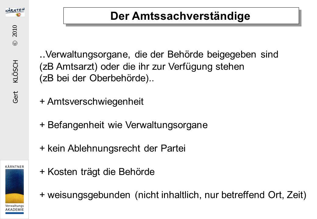 Gert KLÖSCH © 2010 Der Amtssachverständige.. Verwaltungsorgane, die der Behörde beigegeben sind (zB Amtsarzt) oder die ihr zur Verfügung stehen (zB be