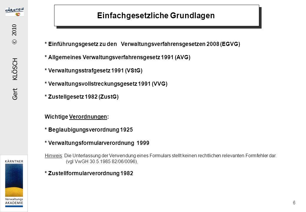 Gert KLÖSCH © 2010 6 * Einführungsgesetz zu den Verwaltungsverfahrensgesetzen 2008 (EGVG) * Allgemeines Verwaltungsverfahrensgesetz 1991 (AVG) * Verwa