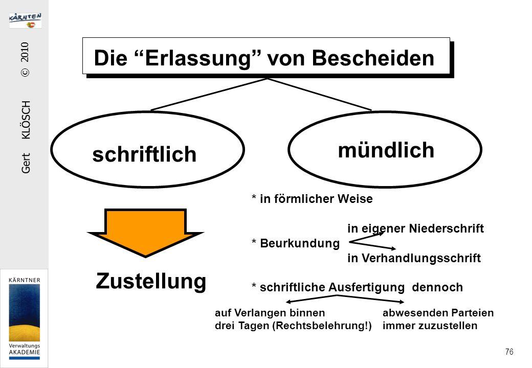 """Gert KLÖSCH © 2010 76 Die """"Erlassung"""" von Bescheiden schriftlich mündlich Zustellung * in förmlicher Weise in eigener Niederschrift * Beurkundung in V"""
