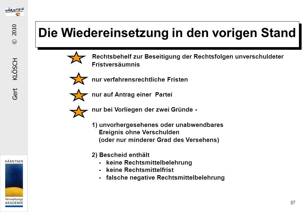 Gert KLÖSCH © 2010 87 Die Wiedereinsetzung in den vorigen Stand Rechtsbehelf zur Beseitigung der Rechtsfolgen unverschuldeter Fristversäumnis nur verf