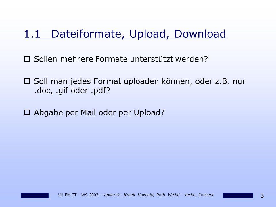 3 VU PM GT - WS 2003 – Anderlik, Kreidl, Huxhold, Roth, Wichtl – techn. Konzept 1.1Dateiformate, Upload, Download oSollen mehrere Formate unterstützt