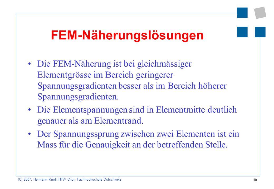 10 (C) 2007, Hermann Knoll, HTW Chur, Fachhochschule Ostschweiz FEM-Näherungslösungen Die FEM-Näherung ist bei gleichmässiger Elementgrösse im Bereich