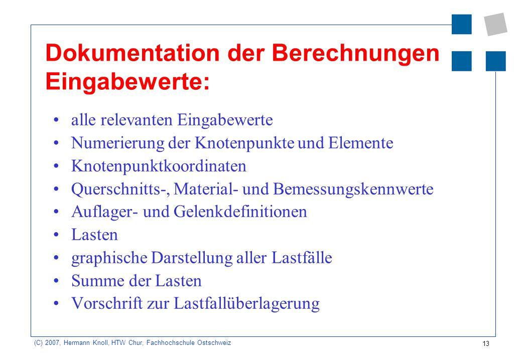13 (C) 2007, Hermann Knoll, HTW Chur, Fachhochschule Ostschweiz Dokumentation der Berechnungen Eingabewerte: alle relevanten Eingabewerte Numerierung