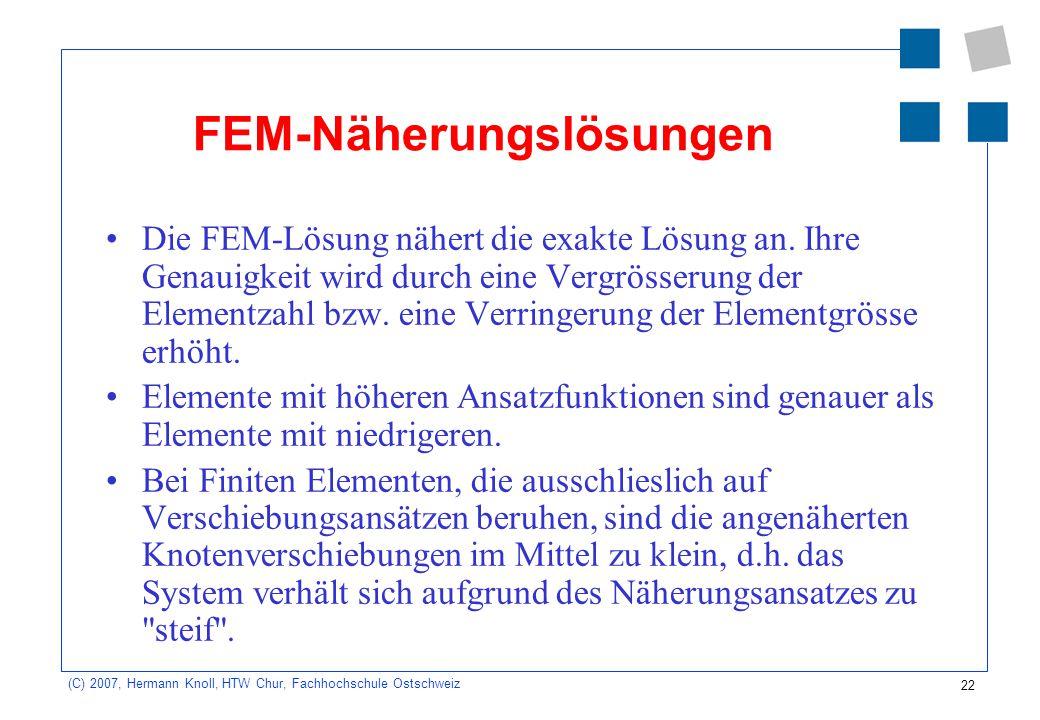 22 (C) 2007, Hermann Knoll, HTW Chur, Fachhochschule Ostschweiz FEM-Näherungslösungen Die FEM-Lösung nähert die exakte Lösung an. Ihre Genauigkeit wir