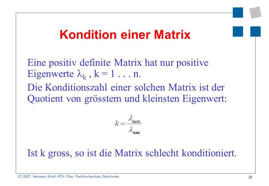 28 (C) 2007, Hermann Knoll, HTW Chur, Fachhochschule Ostschweiz Kondition einer Matrix Eine positiv definite Matrix hat nur positive Eigenwerte k, k =