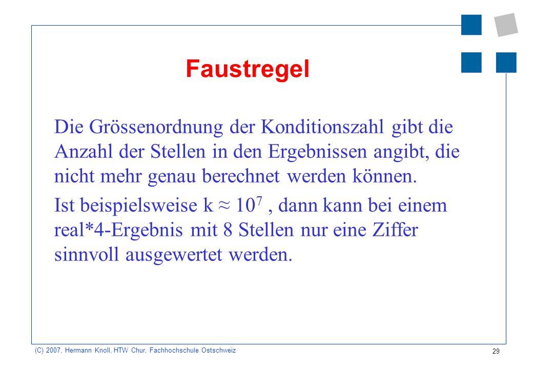 29 (C) 2007, Hermann Knoll, HTW Chur, Fachhochschule Ostschweiz Faustregel Die Grössenordnung der Konditionszahl gibt die Anzahl der Stellen in den Er