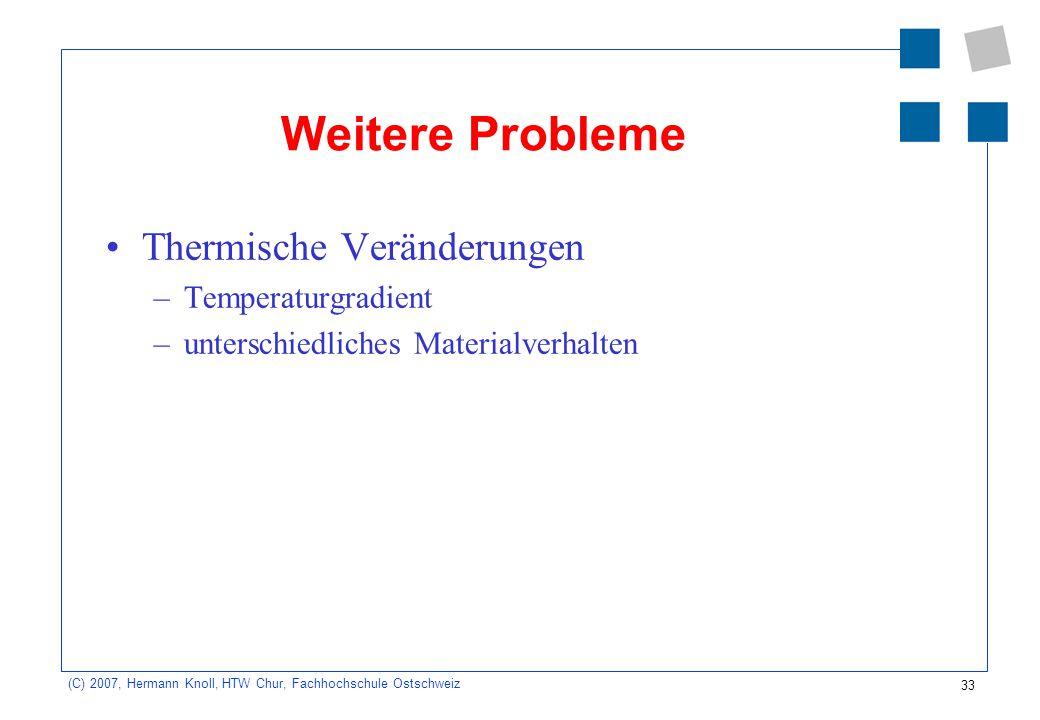 33 (C) 2007, Hermann Knoll, HTW Chur, Fachhochschule Ostschweiz Weitere Probleme Thermische Veränderungen –Temperaturgradient –unterschiedliches Mater