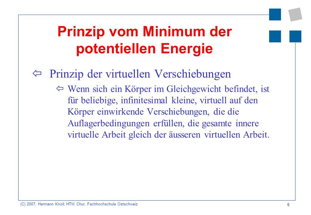 7 (C) 2007, Hermann Knoll, HTW Chur, Fachhochschule Ostschweiz Anforderungen an die Ansätze der FEM Konsistenz = Vollständigkeit + Kompatibilität Stabilität = ausreichende Integrationsordnung + reguläre Elementformen