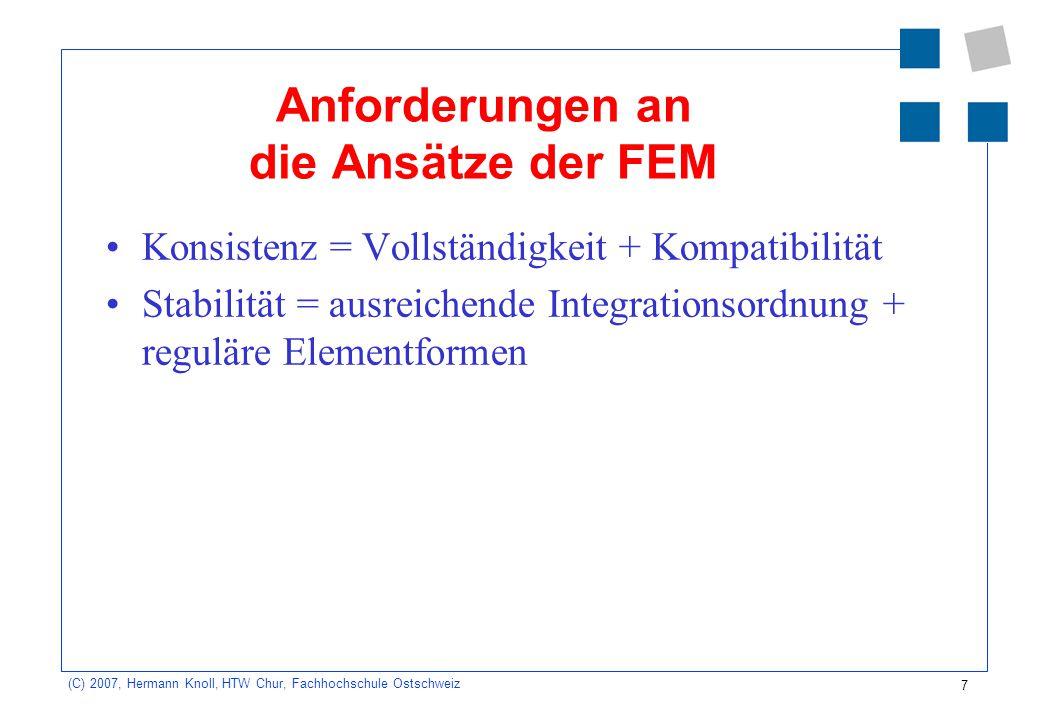 7 (C) 2007, Hermann Knoll, HTW Chur, Fachhochschule Ostschweiz Anforderungen an die Ansätze der FEM Konsistenz = Vollständigkeit + Kompatibilität Stab