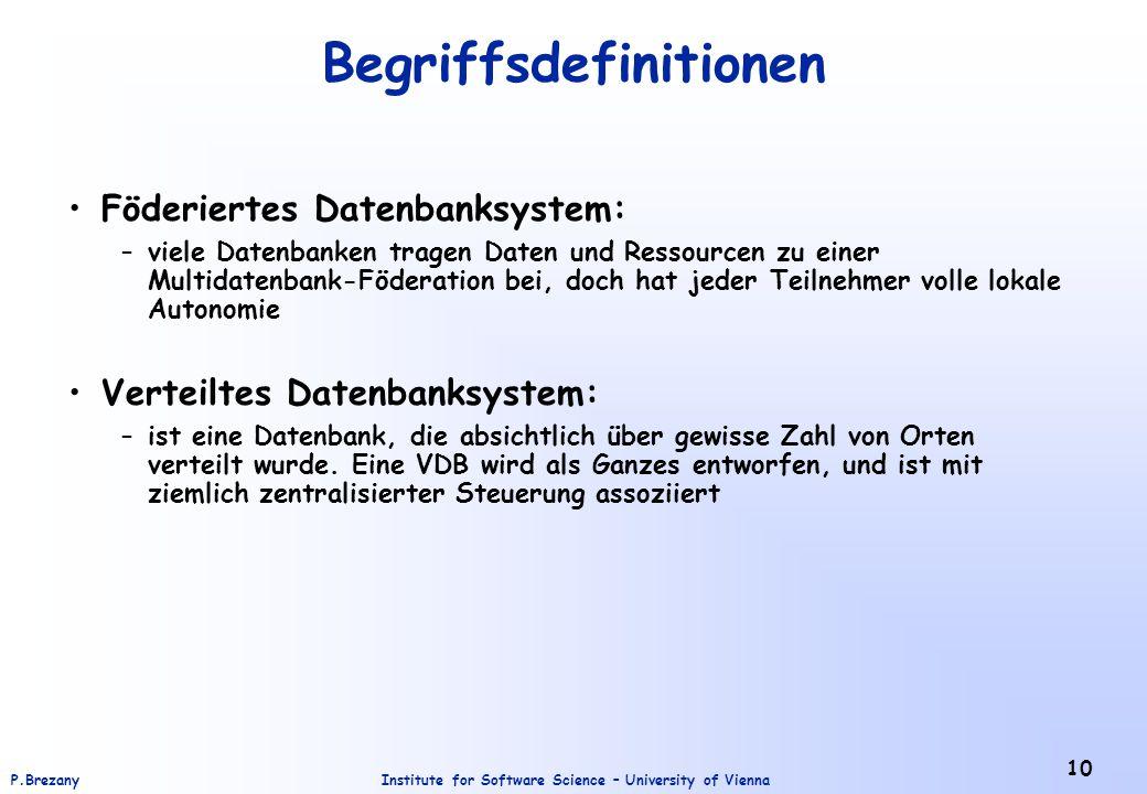 Institute for Software Science – University of ViennaP.Brezany 10 Begriffsdefinitionen Föderiertes Datenbanksystem: –viele Datenbanken tragen Daten un