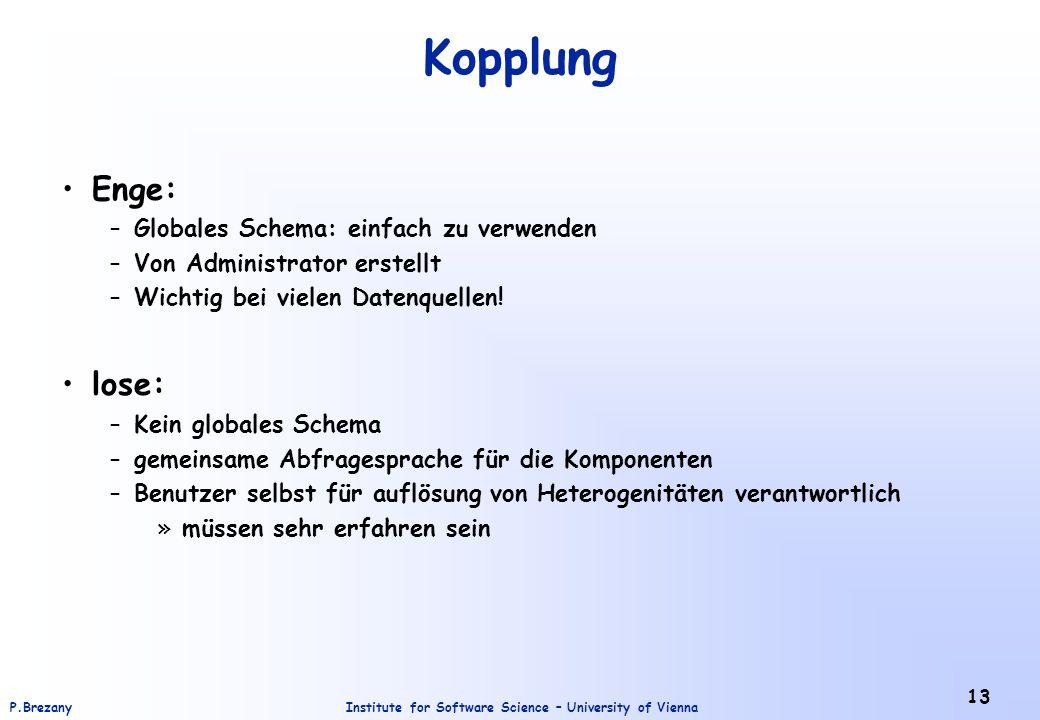 Institute for Software Science – University of ViennaP.Brezany 13 Kopplung Enge: –Globales Schema: einfach zu verwenden –Von Administrator erstellt –Wichtig bei vielen Datenquellen.
