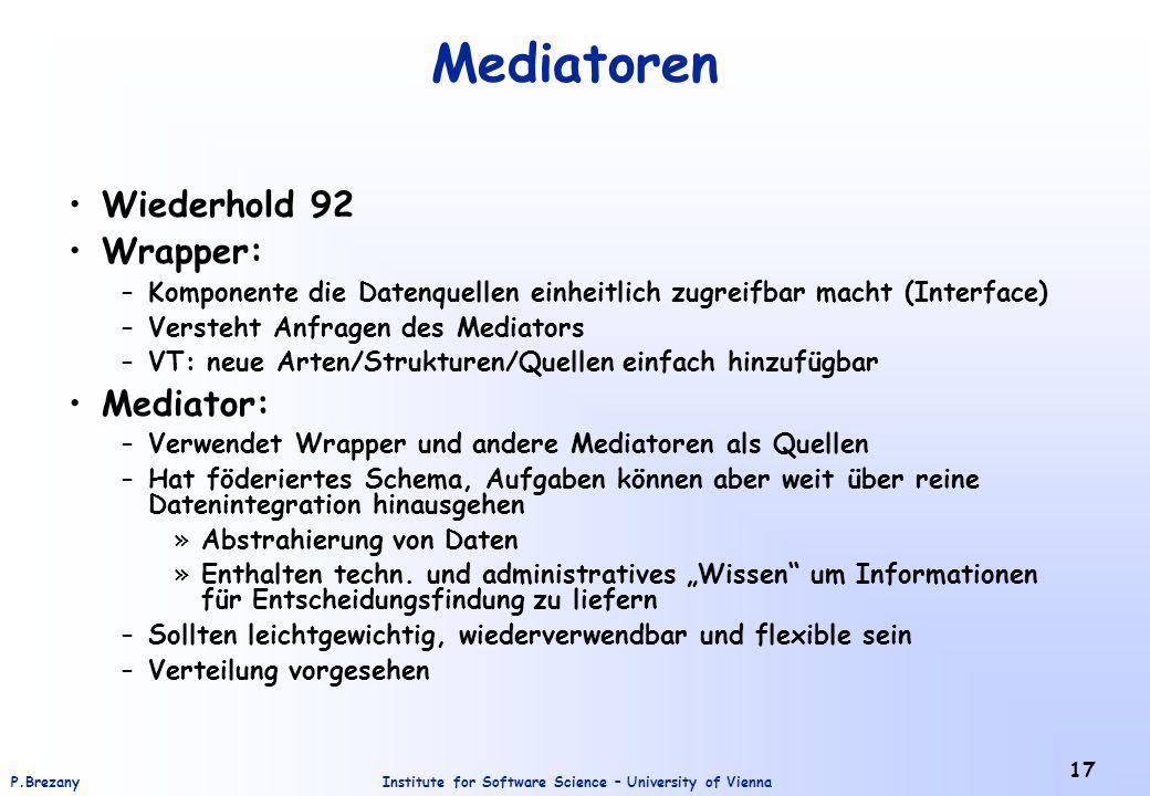 Institute for Software Science – University of ViennaP.Brezany 17 Mediatoren Wiederhold 92 Wrapper: –Komponente die Datenquellen einheitlich zugreifba