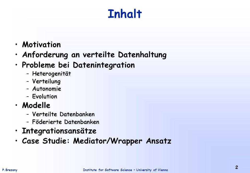 Institute for Software Science – University of ViennaP.Brezany 2 Inhalt Motivation Anforderung an verteilte Datenhaltung Probleme bei Datenintegration