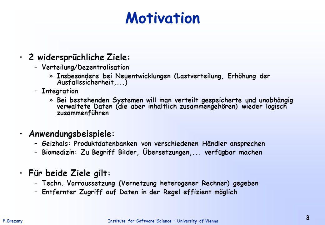Institute for Software Science – University of ViennaP.Brezany 3 Motivation 2 widersprüchliche Ziele: –Verteilung/Dezentralisation »Insbesondere bei N