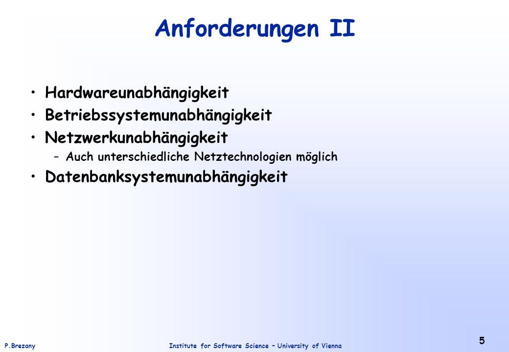 Institute for Software Science – University of ViennaP.Brezany 5 Anforderungen II Hardwareunabhängigkeit Betriebssystemunabhängigkeit Netzwerkunabhängigkeit –Auch unterschiedliche Netztechnologien möglich Datenbanksystemunabhängigkeit