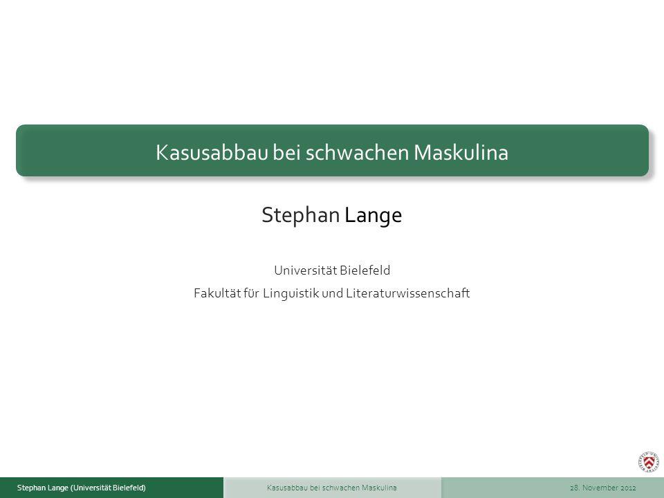 Stephan Lange (Universität Bielefeld)Wintersemester 2008/09Kasusabbau bei schwachen MaskulinaStephan Lange (Universität Bielefeld) 28.