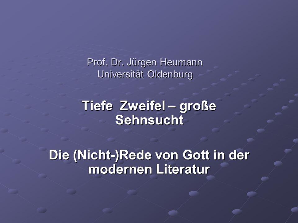 Prof. Dr. Jürgen Heumann Universität Oldenburg Prof. Dr. Jürgen Heumann Universität Oldenburg Tiefe Zweifel – große Sehnsucht Die (Nicht-)Rede von Got