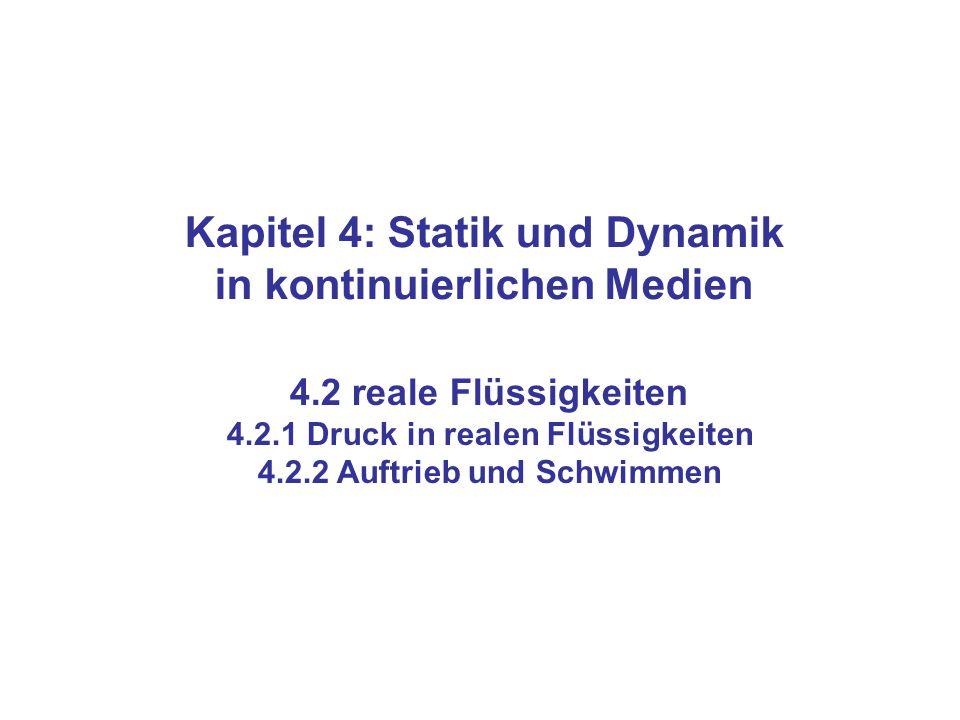 Kapitel 4: Statik und Dynamik in kontinuierlichen Medien 4.2 reale Flüssigkeiten 4.2.1 Druck in realen Flüssigkeiten 4.2.2 Auftrieb und Schwimmen