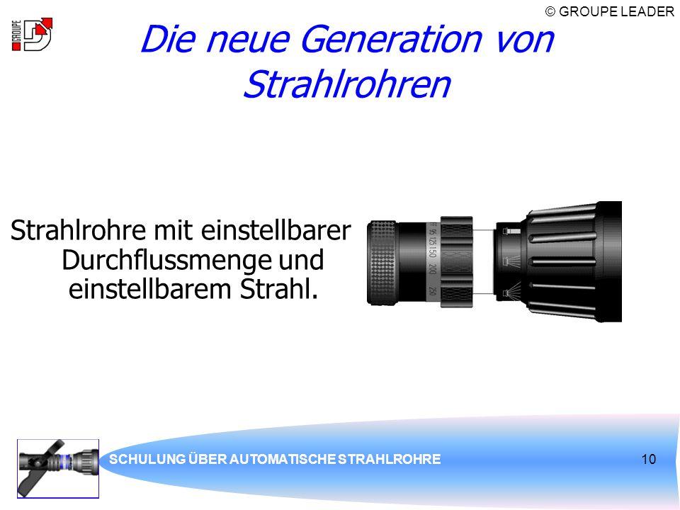© GROUPE LEADER SCHULUNG ÜBER AUTOMATISCHE STRAHLROHRE10 Die neue Generation von Strahlrohren Strahlrohre mit einstellbarer Durchflussmenge und einste