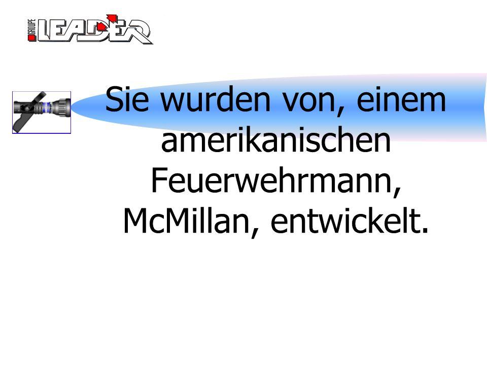 Sie wurden von, einem amerikanischen Feuerwehrmann, McMillan, entwickelt.