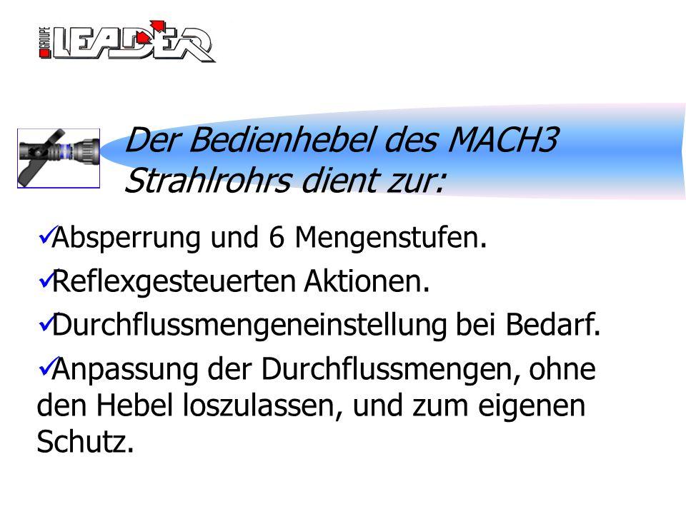 Der Bedienhebel des MACH3 Strahlrohrs dient zur: Absperrung und 6 Mengenstufen. Reflexgesteuerten Aktionen. Durchflussmengeneinstellung bei Bedarf. An