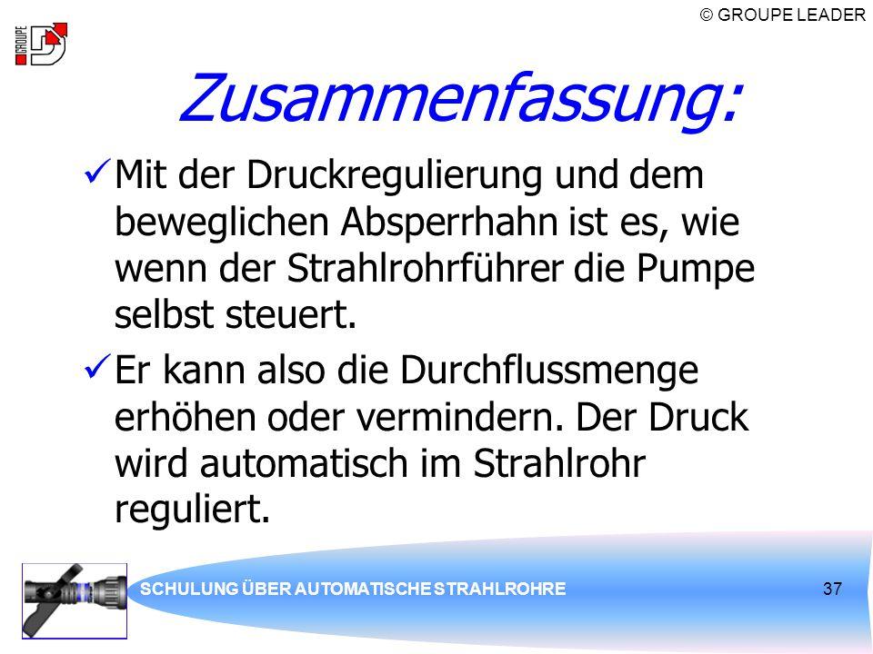 © GROUPE LEADER SCHULUNG ÜBER AUTOMATISCHE STRAHLROHRE37 Zusammenfassung: Mit der Druckregulierung und dem beweglichen Absperrhahn ist es, wie wenn de