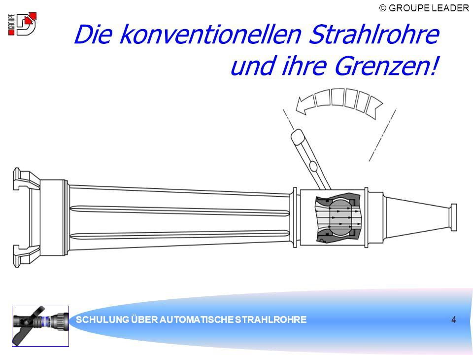 © GROUPE LEADER SCHULUNG ÜBER AUTOMATISCHE STRAHLROHRE4 Die konventionellen Strahlrohre und ihre Grenzen!