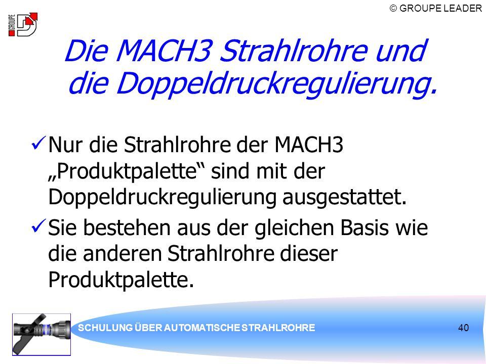 """© GROUPE LEADER SCHULUNG ÜBER AUTOMATISCHE STRAHLROHRE40 Die MACH3 Strahlrohre und die Doppeldruckregulierung. Nur die Strahlrohre der MACH3 """"Produktp"""
