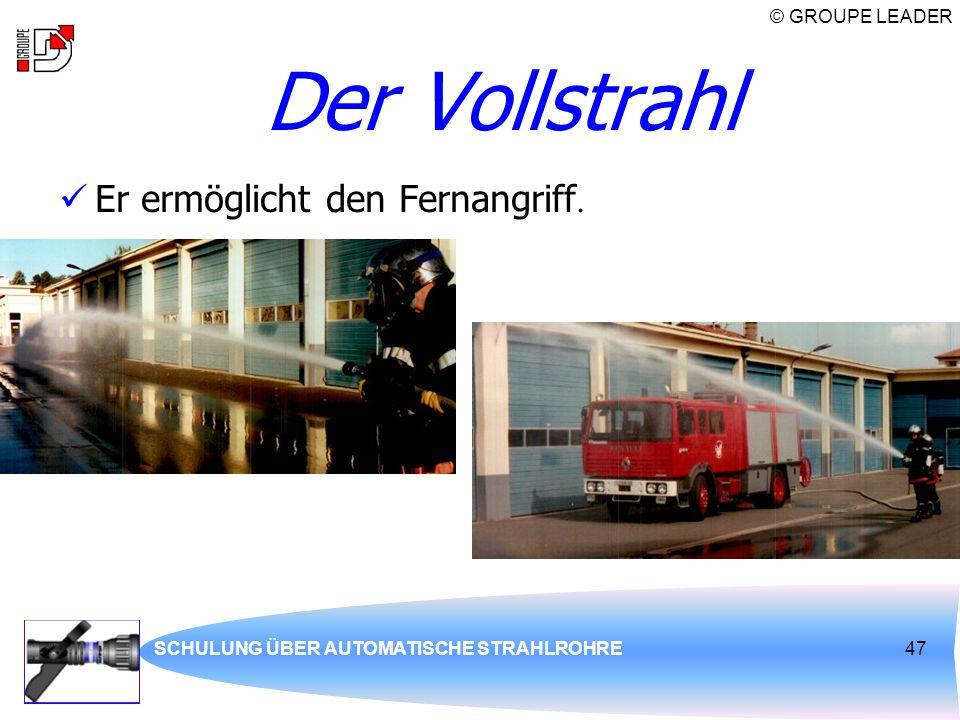 © GROUPE LEADER SCHULUNG ÜBER AUTOMATISCHE STRAHLROHRE47 Der Vollstrahl Er ermöglicht den Fernangriff.