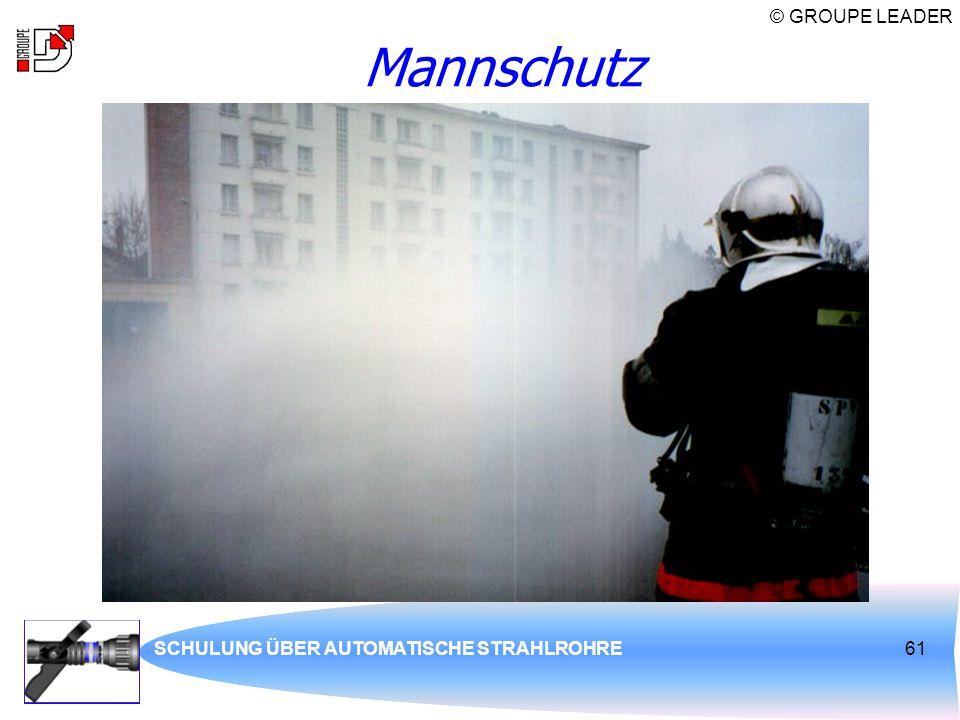 © GROUPE LEADER SCHULUNG ÜBER AUTOMATISCHE STRAHLROHRE61 Mannschutz
