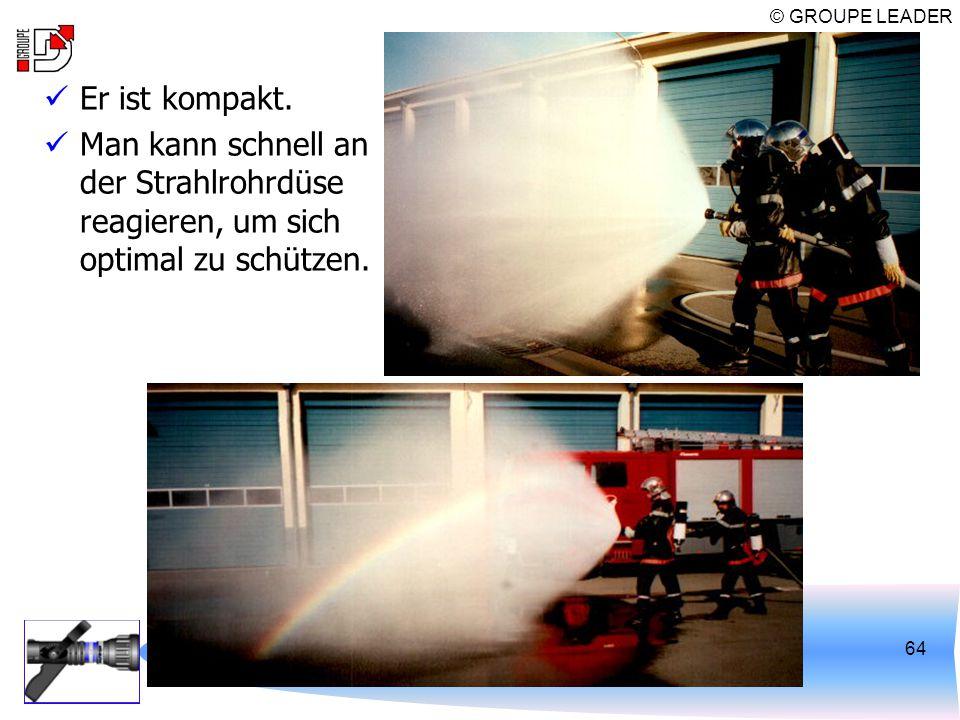 © GROUPE LEADER SCHULUNG ÜBER AUTOMATISCHE STRAHLROHRE64 Er ist kompakt. Man kann schnell an der Strahlrohrdüse reagieren, um sich optimal zu schützen