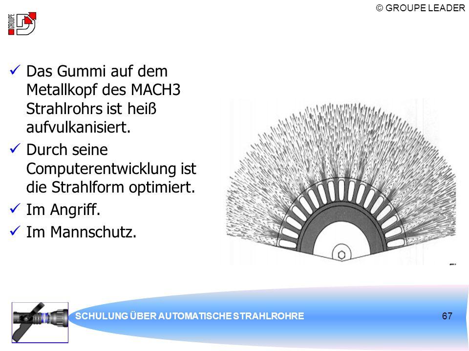 © GROUPE LEADER SCHULUNG ÜBER AUTOMATISCHE STRAHLROHRE67 Das Gummi auf dem Metallkopf des MACH3 Strahlrohrs ist heiß aufvulkanisiert. Durch seine Comp